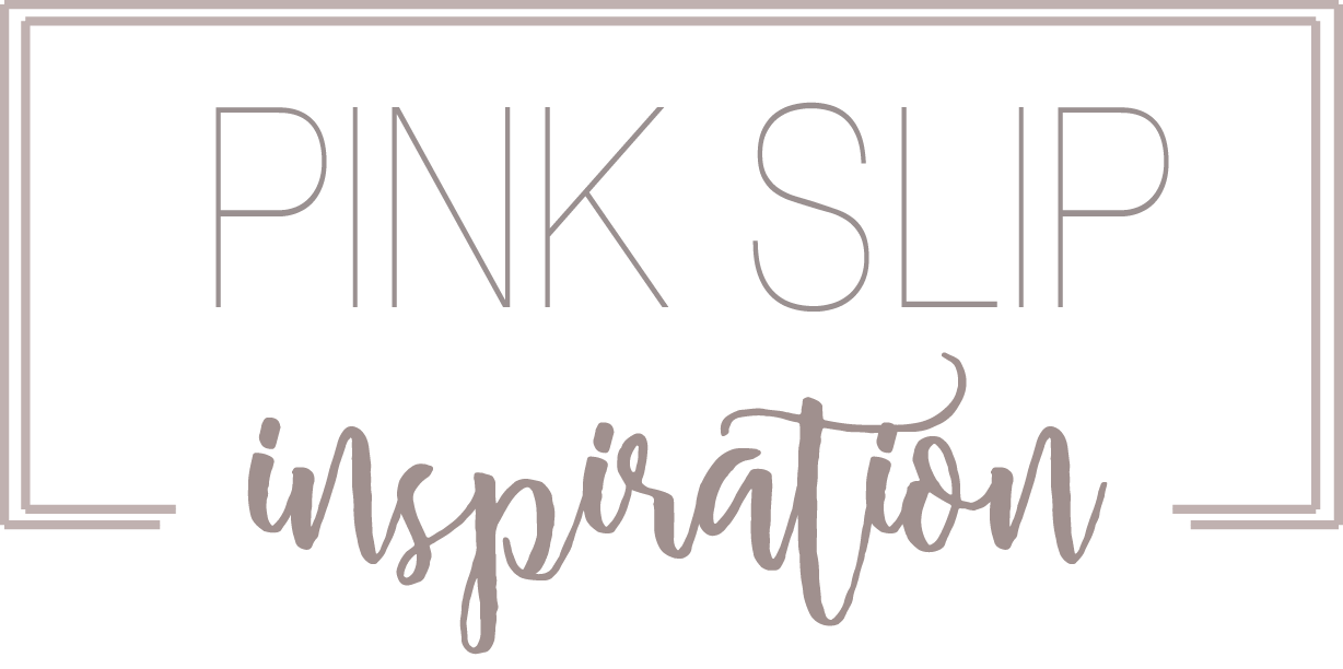 Pink Slip Inspiration - Celebrating the different seasons of life
